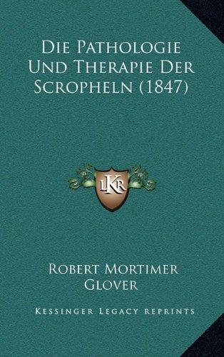 Die Pathologie Und Therapie Der Scropheln (1847)