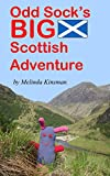 Odd Socks BIG Scottish Adventure: (A Fun Early Chapter Book for Kids Aged 5-8, with Interesting Facts about Maps, Morse Code and Mountains) (Odd Sock Adventures 1)