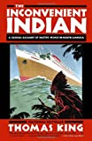 The Inconvenient Indian: A Curious Account of Native People in North America (0385664222) by King, Thomas