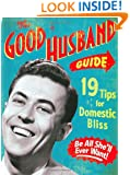 The Good Husband Guide: 19 Tips for Domestic Bliss