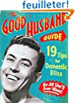 The Good Husband Guide: 19 Rules for...