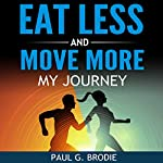 Eat Less and Move More: My Journey | Paul Brodie