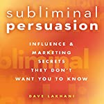 Subliminal Persuasion: Influence & Marketing Secrets They Don't Want You to Know | Dave Lakhani