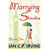 'Marrying Slovakia' (Book One) : A Romantic Adventureby IAN C.P. IRVINE