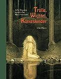 Trolle, Wichtel, Koenigskinder: John Bauers nordische Maerchenwelt. Mit ca. 30 Maerchen