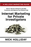 Internet Marketing for Private Investigators: Advertising and Promoting Your Private Detective Agency Online Using a Website, Google, Facebook, … Search Engine Optimization (SEO), and More!