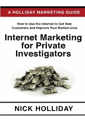 Internet Marketing For Private Investigators: Advertising And Promoting Your Private Detective Agency Online Using A Website, Google, Facebook, ... Search Engine Optimization (Seo), And More!