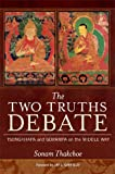The Two Truths Debate: Tsongkhapa and Gorampa on the Middle Way