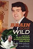 img - for Brain Gone Wild: A Tale of Electrodes, Schizophrenia, and John book / textbook / text book