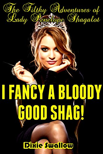 The Filthy Adventures of Lady Penelope Shagalot! - I Fancy a Bloody Good Shag! PDF