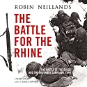 The Battle for the Rhine: The Battle of the Bulge and the Ardennes Campaign, 1944 (       UNABRIDGED) by Robin Neillands Narrated by James Adams