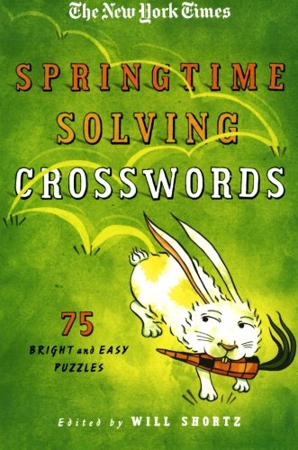 The New York Times Springtime Solving Crosswords: 75 Bright And Easy Puzzles