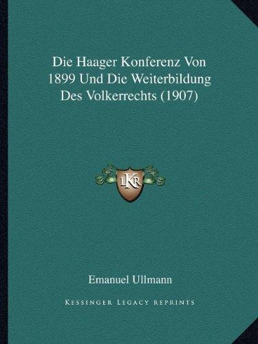 Die Haager Konferenz Von 1899 Und Die Weiterbildung Des Volkerrechts (1907)