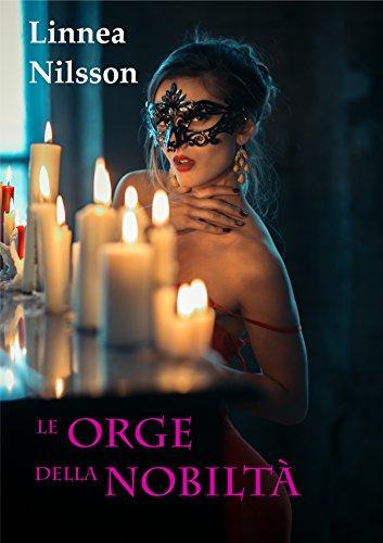 Le Orge della Nobiltà: Tutte le avventure erotiche dell'avocatessa Martini (3 libri). Bonus Oakley Grove - Erotico storico