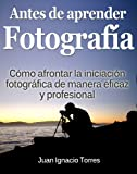 Antes de Aprender Fotografa Digital (Spanish Edition)
