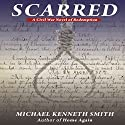 Scarred: A Civil War Novel of Redemption Audiobook by Michael Kenneth Smith Narrated by Jeffery Lynn Hutchins