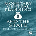 Monetary Central Planning and the State Audiobook by Richard Ebeling Narrated by Philip D. Moore