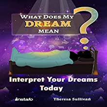 What Does My Dream Mean?: Interpret Your Dreams Today Audiobook by Theresa Sullivan,  Instafo Narrated by  Instafo