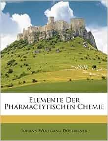 Elemente Der Pharmaceytischen Chemie German Edition Johann Wolfgang D 246 Bereiner 9781173755867