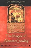 The Magick of Aleister Crowley: A Handbook of the Rituals of Thelema (1578632994) by Duquette, Lon Milo