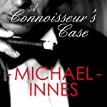 A Connoisseur's Case: An Inspector Appleby Mystery (       UNABRIDGED) by Michael Innes Narrated by Matt Addis