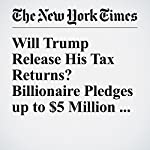 Will Trump Release His Tax Returns? Billionaire Pledges up to $5 Million for Veterans If So | Christine Hauser