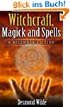 Witchcraft, Magick and Spells  A Begi...