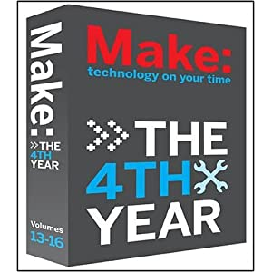 Make Magazine: The Fourth Year: Volumes 13-16 Mark Frauenfelder Ed.