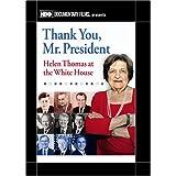 Thank You Mr. President: Helen Thomas at the White House