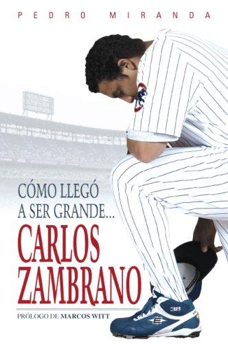 Comó llegó a ser grande...Carlos Zambrano, PEDRO MIRANDA