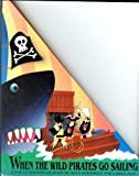 img - for When the Wild Pirates Go Sailing: A Pop-Up Adventure Book book / textbook / text book