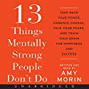 13 Things Mentally Strong People Don't Do: Take Back Your Power, Embrace Change, Face Your Fears, and Train Your Brain for Happiness and Success Hörbuch von Amy Morin Gesprochen von: Amy Morin