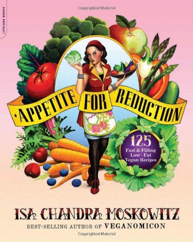 Appetite for Reduction: 125 Fast and Filling Low-Fat Vegan Recipes: Isa Chandra Moskowitz, Matthew Ruscigno: 9781600940491: Amazon.com: Books