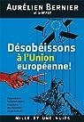 D�sob�issons � l'Union europ�enne !: Reconqu�rir la souverainet� populaire par les urnes et par le droit par Bernier