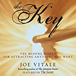 The Key: The Missing Secret for Attracting Anything You Want | Joe Vitale