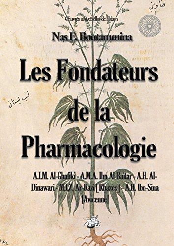 Nas E. Boutammina - Les fondateurs de la Pharmacologie: A.I.M. Al-Ghafiki - A.M.A. Ibn-Al-Baïtar - A.H. Al-Dinawari - M.I.Z. Ar-Razi [Rhazès] - A.H. Ibn-Sina [Avicenne]