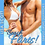 Beach Flirts! 5 Romantic Short Stories, Volume 2 (       UNABRIDGED) by Lisa Scott Narrated by Tamara A. McDaniel