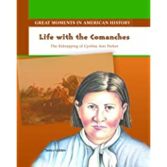 Life With the Comanches: The Kidnapping of Cynthia Ann Parker (Great Moments in American History)