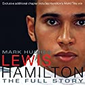 Lewis Hamilton: The Full Story (revised Edition 2009) (       UNABRIDGED) by Mark Hughes Narrated by Ben Elliot