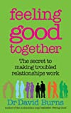 img - for Feeling Good Together: The secret to making troubled relationships work by Dr David Burns (3-Sep-2009) Paperback book / textbook / text book