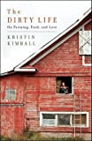 img - for Kristin Kimball: The Dirty Life : On Farming, Food, and Love (Hardcover); 2010 Edition book / textbook / text book