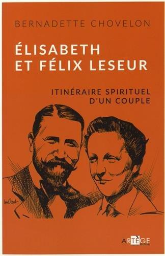 Elisabeth et Félix Leseur. Itinéraire spirituel d un couple