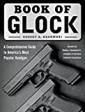 Book of Glock: A Comprehensive Guide to America's Most Popular Handgun