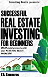 Real Estate Investing Successfully for Beginners: (w/ FREE BONUSES) Making Money with your  FIRST Real Estate property! (Investing Basics, Real Estate, ... Real Estate Market, Commercial Property)