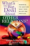 What's the Big Deal About Other Religions?: Answering the Questions About Their Beliefs and Practices (0736921222) by Ankerberg, John