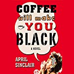 Coffee Will Make You Black: A Novel | April Sinclair