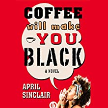 Coffee Will Make You Black: A Novel Audiobook by April Sinclair Narrated by Amber Patrick