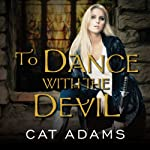 To Dance with the Devil: Blood Singer Series, Book 6 (       UNABRIDGED) by Cat Adams Narrated by Arika Escalona Rapson
