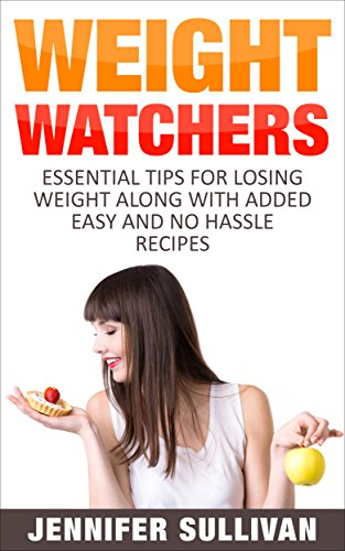 weight-watchers-essential-tips-for-losing-weight-along-with-added-easy-and-no-hassle-recipes-dieting