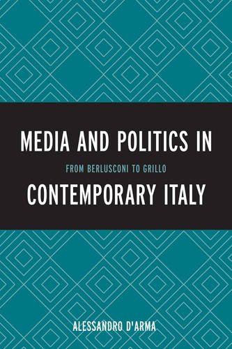The Media and Politics in Contemporary Italy: From Berlusconi to Grillo